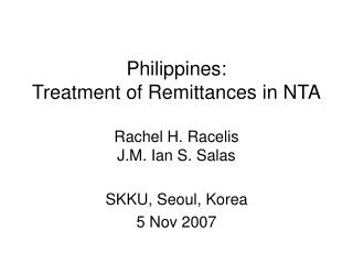 Philippines:  Treatment of Remittances in NTA Rachel H. Racelis J.M. Ian S. Salas