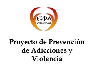 Proyecto de Prevención de Adicciones y Violencia