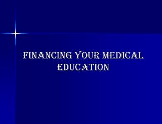 FINANCING YOUR MEDICAL EDUCATION