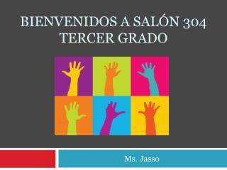 BIENVENIDOS  A  SALÓN  304 TERCER GRADO