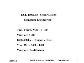 ECE 4007L03   Senior Design            Computer Engineering Tues. Thurs.  9:30 – 11:00