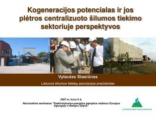 Kogeneracijos potencialas ir jos plėtros centralizuoto šilumos tiekimo sektoriuje perspektyvos
