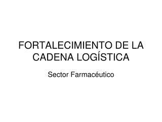 FORTALECIMIENTO DE LA CADENA LOGÍSTICA