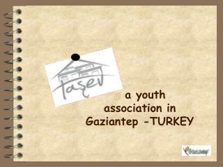a  youth association in Gaziantep -TURKEY