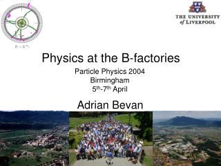 Particle Physics 2004 Birmingham 5 th -7 th  April