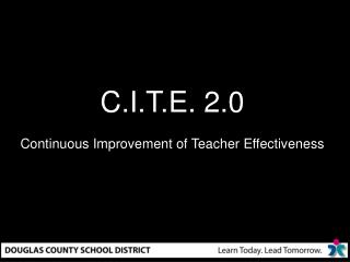 C.I.T.E. 2.0 Continuous Improvement of Teacher Effectiveness