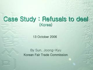 Case Study : Refusals to deal (Korea)
