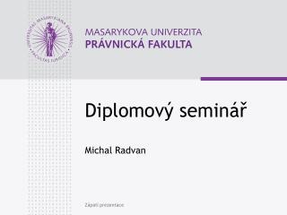 Diplomový seminář Michal Radvan