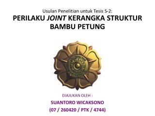 DIAJUKAN OLEH : SUANTORO WICAKSONO (07 / 260420 / PTK / 4744)
