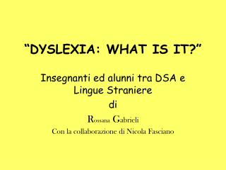 DYSLEXIA: WHAT IS IT