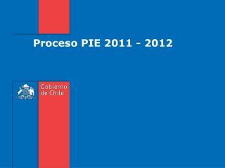 Proceso PIE 2011 - 2012