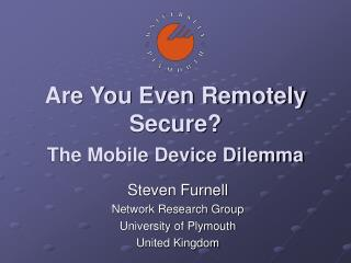 Are You Even Remotely Secure? The Mobile Device Dilemma