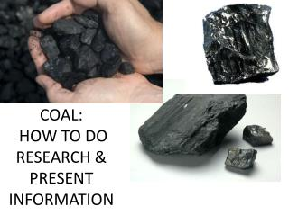 COAL:  HOW TO DO RESEARCH & PRESENT INFORMATION