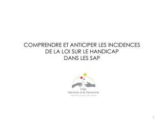 COMPRENDRE ET ANTICIPER LES INCIDENCES  DE LA LOI SUR LE HANDICAP DANS LES SAP