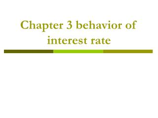 Chapter 3 behavior of interest rate