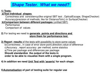 Shape Tester.  What we need?