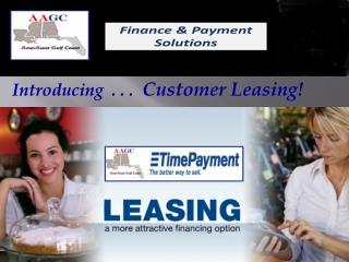 Introducing  . . .   Customer  Leasing!