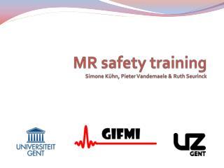 MR safety training Simone Kühn, Pieter Vandemaele & Ruth Seurinck