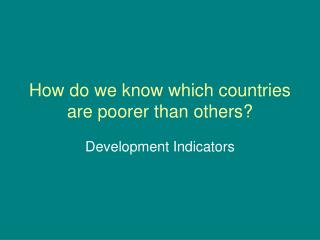 How do we know which countries are poorer than others?