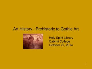 Art History : Prehistoric to Gothic Art