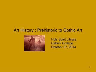 Art History : Prehistoric to Gothic Art
