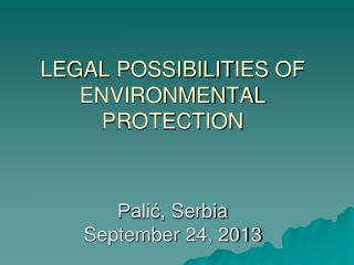 LEGAL  POSSIBILIT IES OF ENVIRONMENTAL PROTECTION