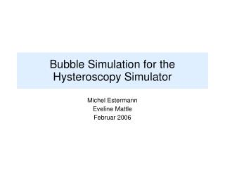 Bubble Simulation for the Hysteroscopy Simulator
