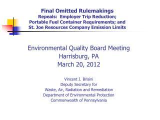 Environmental Quality Board Meeting Harrisburg, PA March 20, 2012 Vincent J. Brisini