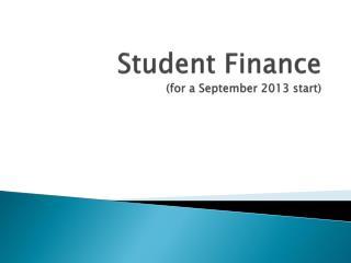 Student Finance (for a September 2013 start)