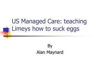 US Managed Care: teaching Limeys how to suck eggs