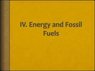 IV. Energy and Fossil Fuels