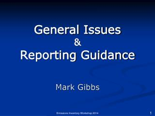 General Issues & Reporting Guidance