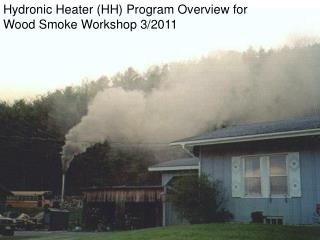 Hydronic Heater (HH) Program Overview for  Wood Smoke Workshop 3/2011