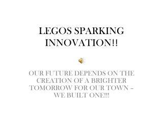 LEGOS SPARKING INNOVATION !!