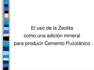El uso de la Zeolita  como una adici � n mineral  para producir Cemento Puzol�nico