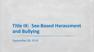 Title IX:   Sex-Based Harassment and Bullying