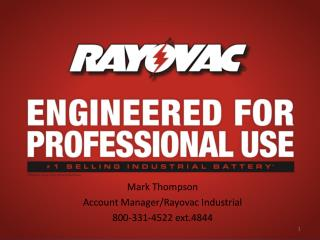 Mark Thompson Account Manager/Rayovac Industrial  800-331-4522 ext.4844
