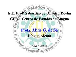 E.E. Profº Sebastião de Oliveira Rocha CEL – Centro de Estudos de Língua Profa.  Aline G. de Sá