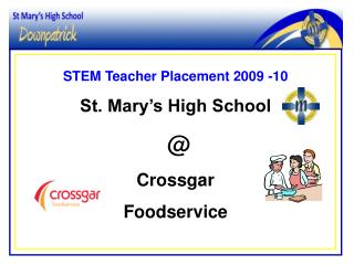 STEM Teacher Placement 2009 -10 St. Mary's High School  @  Crossgar  Foodservice