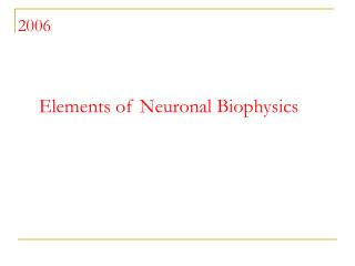 Elements of Neuronal Biophysics