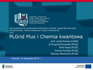 prof. Jacek Komasa (UAM) dr Krzysztof Kurowski (PCSS) Piotr Kopta (PCSS) Tomasz Piontek (PCSS)
