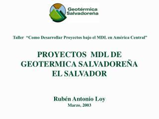 Taller   Como Desarrollar Proyectos bajo el MDL en Am rica Central      PROYECTOS  MDL DE GEOTERMICA SALVADORE A EL SALV