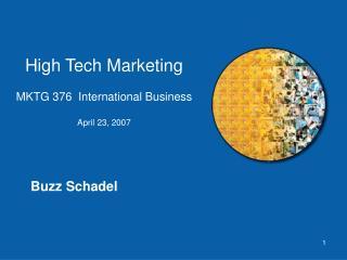 High Tech Marketing MKTG 376  International Business April 23, 2007