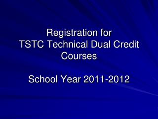 Registration for  TSTC Technical Dual Credit Courses School Year 2011-2012