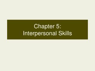 Chapter 5:  Interpersonal Skills