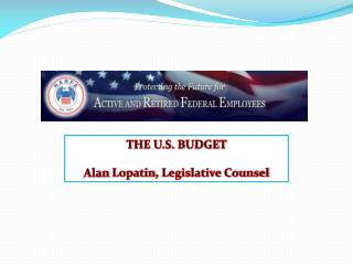THE U.S. BUDGET Alan  Lopatin , Legislative Counsel