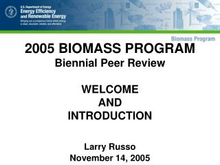 2005 BIOMASS PROGRAM Biennial Peer Review  WELCOME AND INTRODUCTION