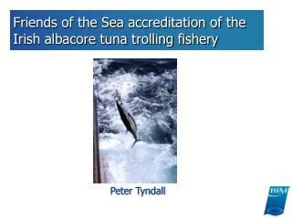 Friends of the Sea accreditation of the Irish albacore tuna trolling fishery
