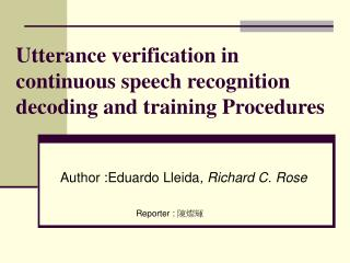 Utterance verification in continuous speech recognition decoding and training Procedures