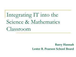 Integrating IT into the Science & Mathematics Classroom